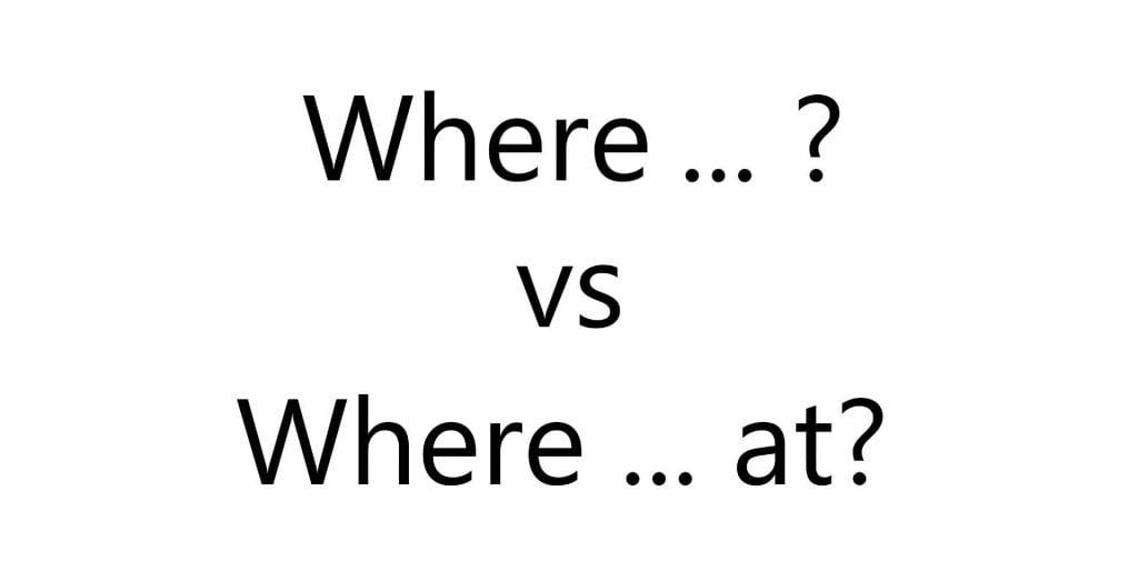 Where ... ? vs Where ... at?
